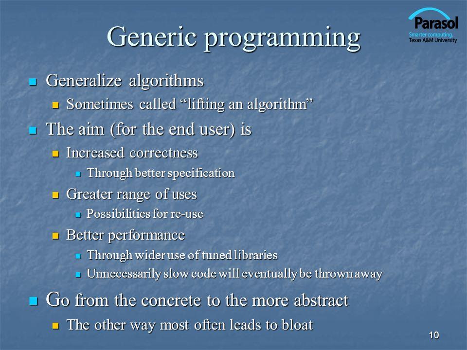 10 Generic programming Generalize algorithms Generalize algorithms Sometimes called lifting an algorithm Sometimes called lifting an algorithm The aim