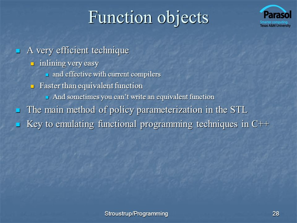 Function objects A very efficient technique A very efficient technique inlining very easy inlining very easy and effective with current compilers and
