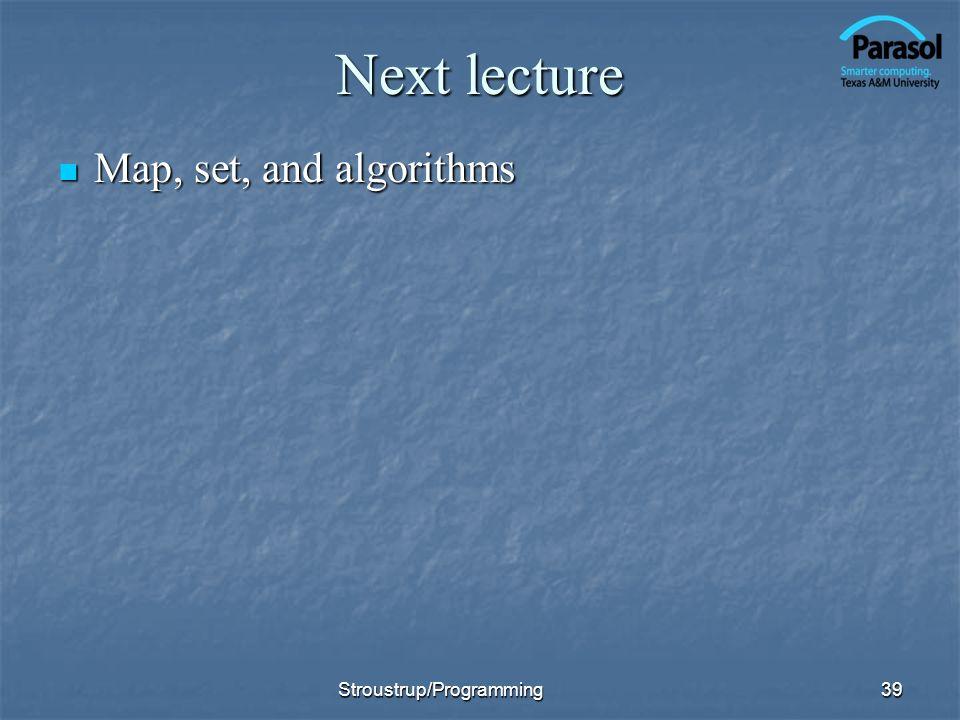 Next lecture Map, set, and algorithms Map, set, and algorithms 39Stroustrup/Programming