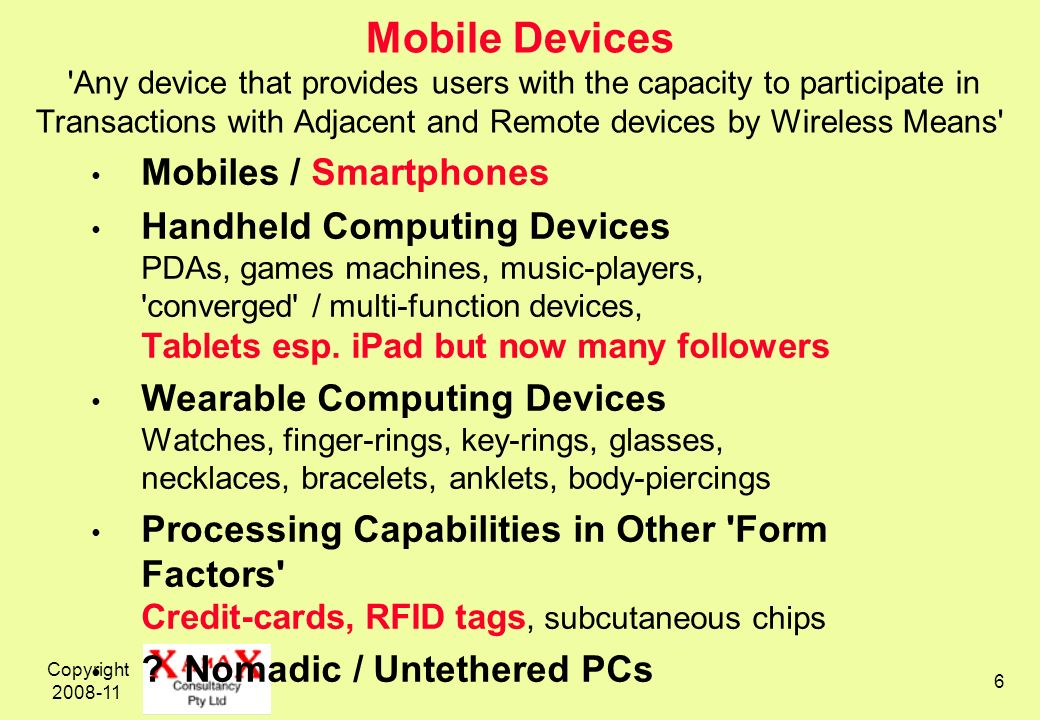 Copyright 2008-11 6 Mobile Devices 'Any device that provides users with the capacity to participate in Transactions with Adjacent and Remote devices b