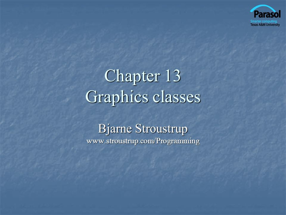 Chapter 13 Graphics classes Bjarne Stroustrup www.stroustrup.com/Programming