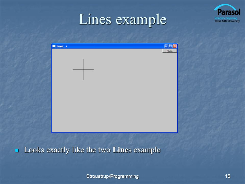 Lines example Looks exactly like the two Lines example Looks exactly like the two Lines example 15Stroustrup/Programming
