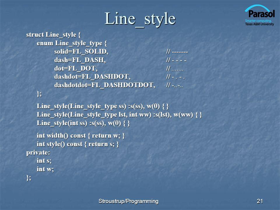 Line_style struct Line_style { enum Line_style_type { solid=FL_SOLID,// ------- dash=FL_DASH,// - - - - dot=FL_DOT,//.......