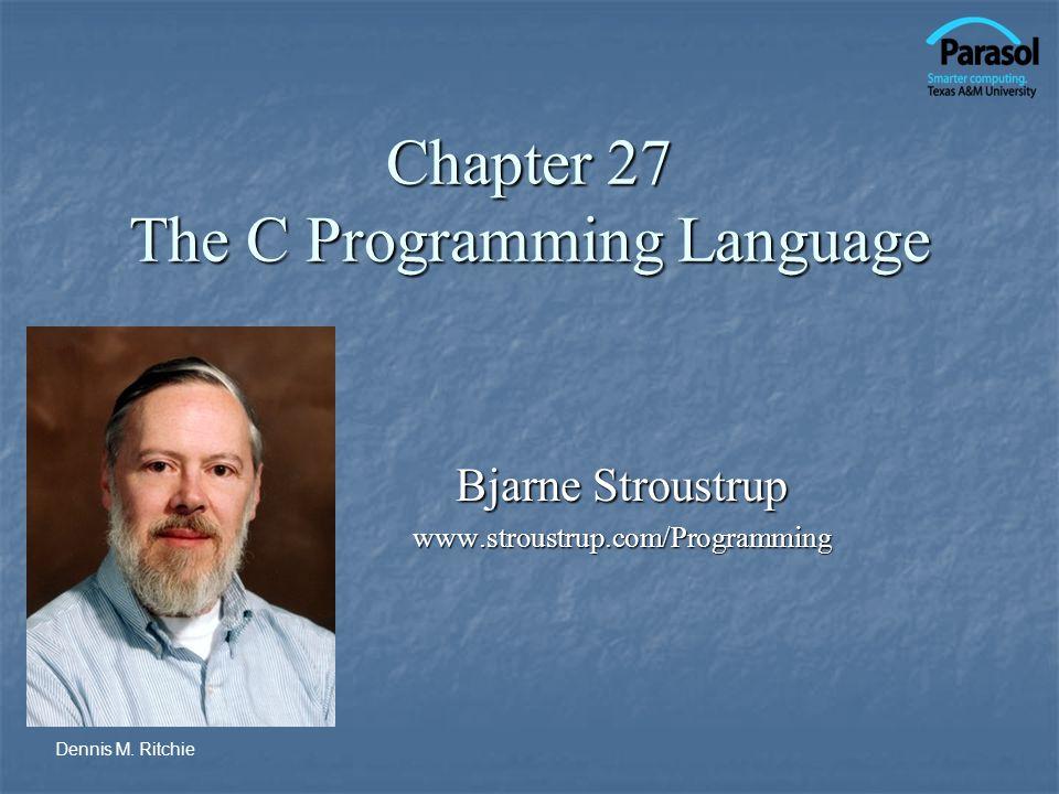 Chapter 27 The C Programming Language Bjarne Stroustrup www.stroustrup.com/Programming Dennis M. Ritchie