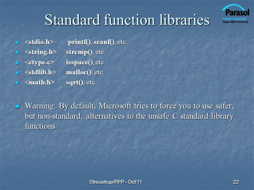 Standard function libraries printf(), scanf(), etc. printf(), scanf(), etc. strcmp(), etc. strcmp(), etc. isspace(), etc. isspace(), etc. malloc(), et