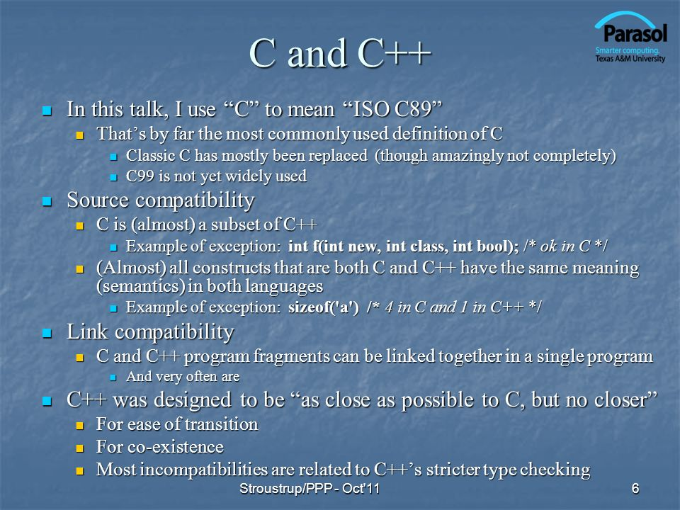 C and C++ In this talk, I use C to mean ISO C89 In this talk, I use C to mean ISO C89 Thats by far the most commonly used definition of C Thats by far