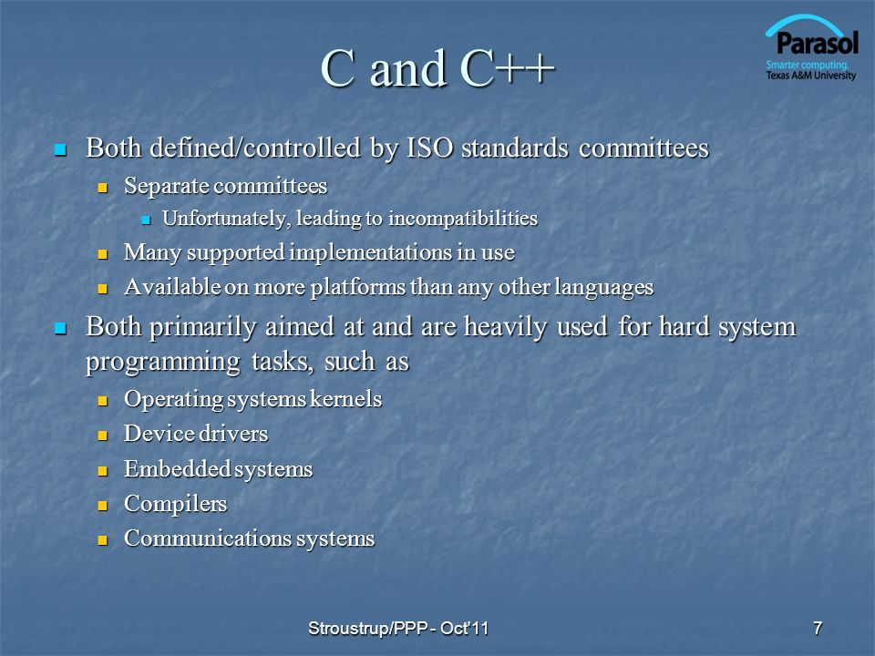 C and C++ Both defined/controlled by ISO standards committees Both defined/controlled by ISO standards committees Separate committees Separate committ