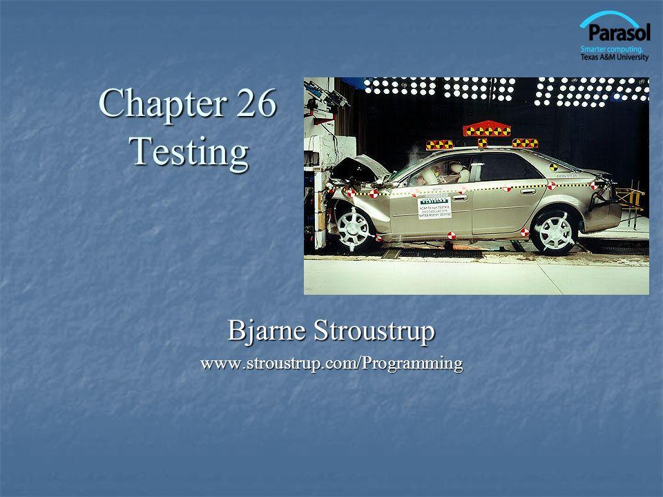 Chapter 26 Testing Bjarne Stroustrup www.stroustrup.com/Programming