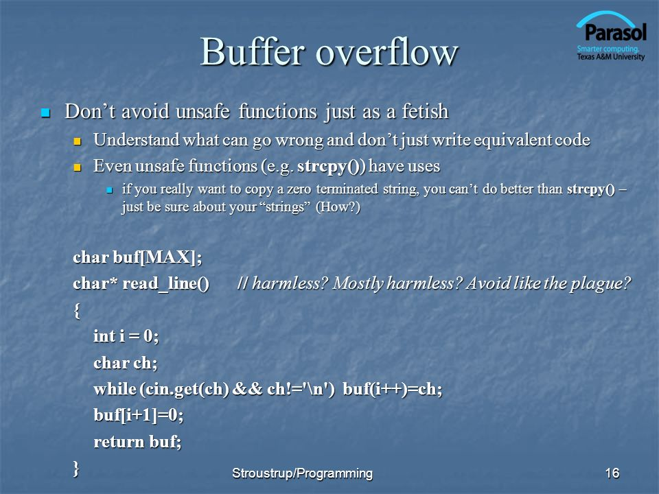 Buffer overflow Dont avoid unsafe functions just as a fetish Dont avoid unsafe functions just as a fetish Understand what can go wrong and dont just write equivalent code Understand what can go wrong and dont just write equivalent code Even unsafe functions (e.g.