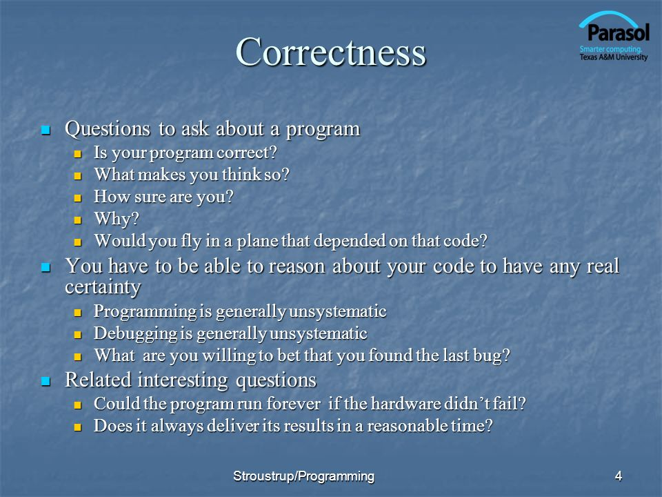Correctness Questions to ask about a program Questions to ask about a program Is your program correct.
