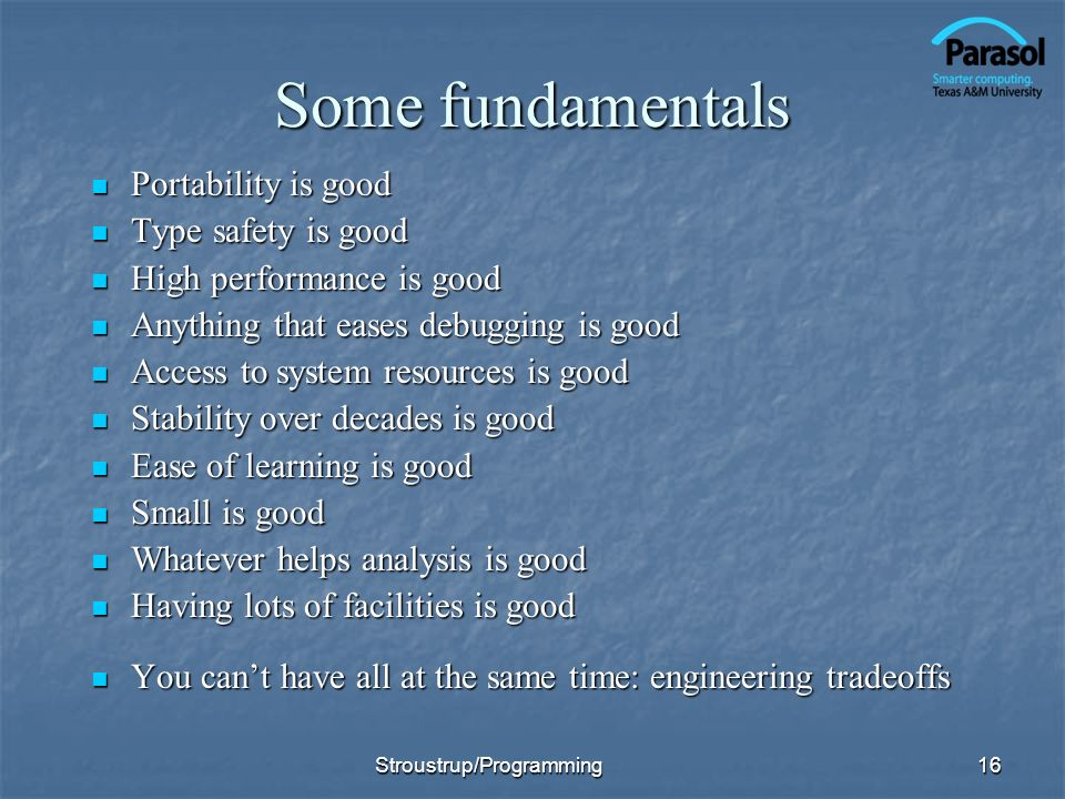 Some fundamentals Portability is good Portability is good Type safety is good Type safety is good High performance is good High performance is good An