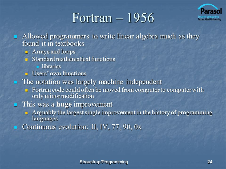 Fortran – 1956 Allowed programmers to write linear algebra much as they found it in textbooks Allowed programmers to write linear algebra much as they
