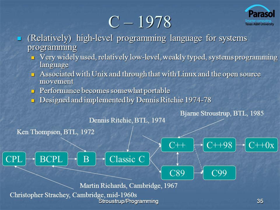C – 1978 (Relatively) high-level programming language for systems programming (Relatively) high-level programming language for systems programming Ver