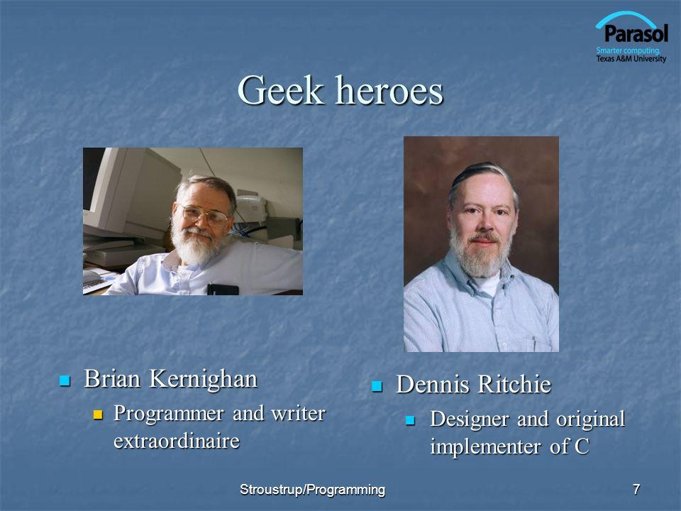 Geek heroes Brian Kernighan Brian Kernighan Programmer and writer extraordinaire 7 Dennis Ritchie Dennis Ritchie Designer and original implementer of
