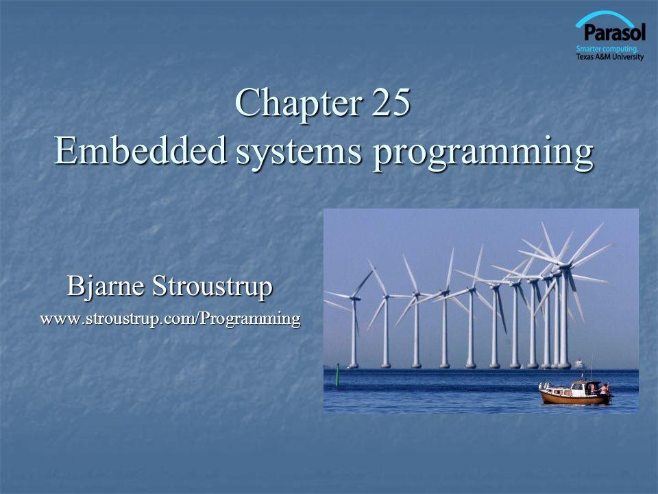 Chapter 25 Embedded systems programming Bjarne Stroustrup www.stroustrup.com/Programming