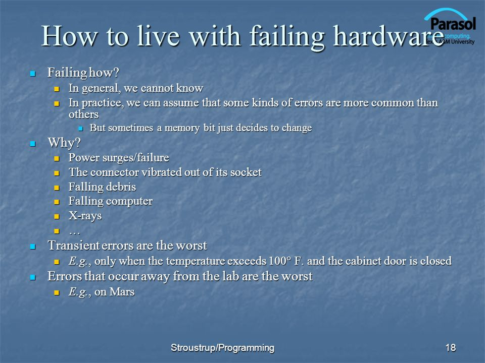 How to live with failing hardware Failing how? Failing how? In general, we cannot know In general, we cannot know In practice, we can assume that some