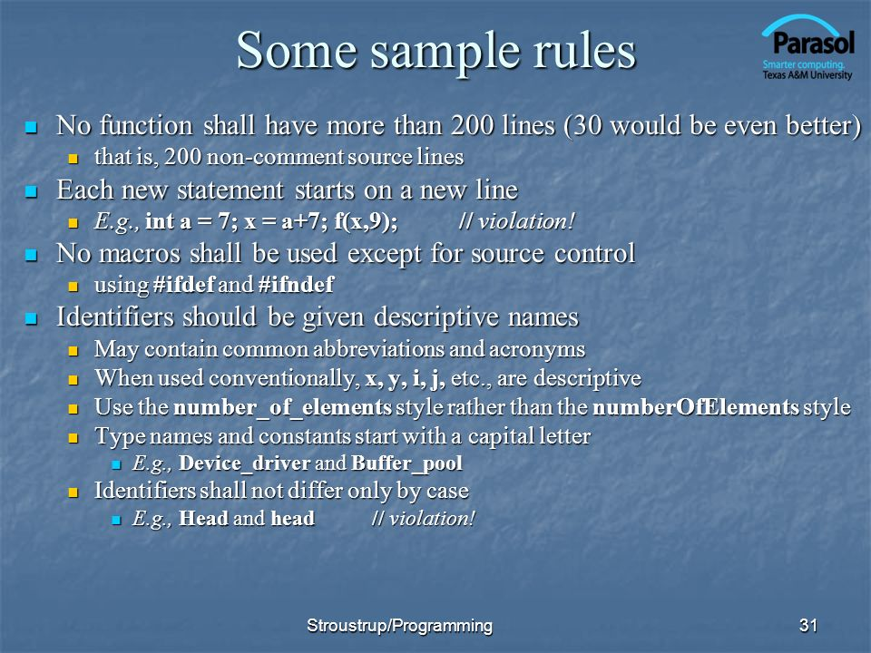 Some sample rules No function shall have more than 200 lines (30 would be even better) No function shall have more than 200 lines (30 would be even be