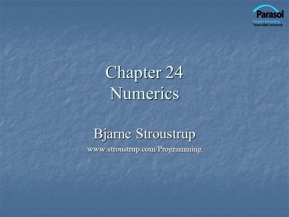 Chapter 24 Numerics Bjarne Stroustrup www.stroustrup.com/Programming