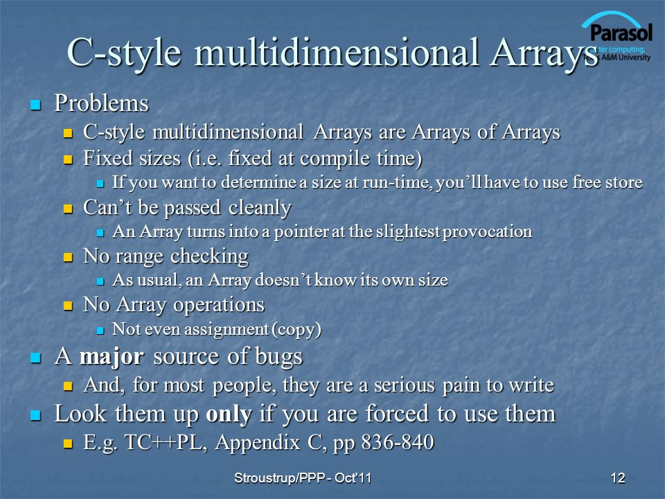 C-style multidimensional Arrays Problems Problems C-style multidimensional Arrays are Arrays of Arrays C-style multidimensional Arrays are Arrays of Arrays Fixed sizes (i.e.