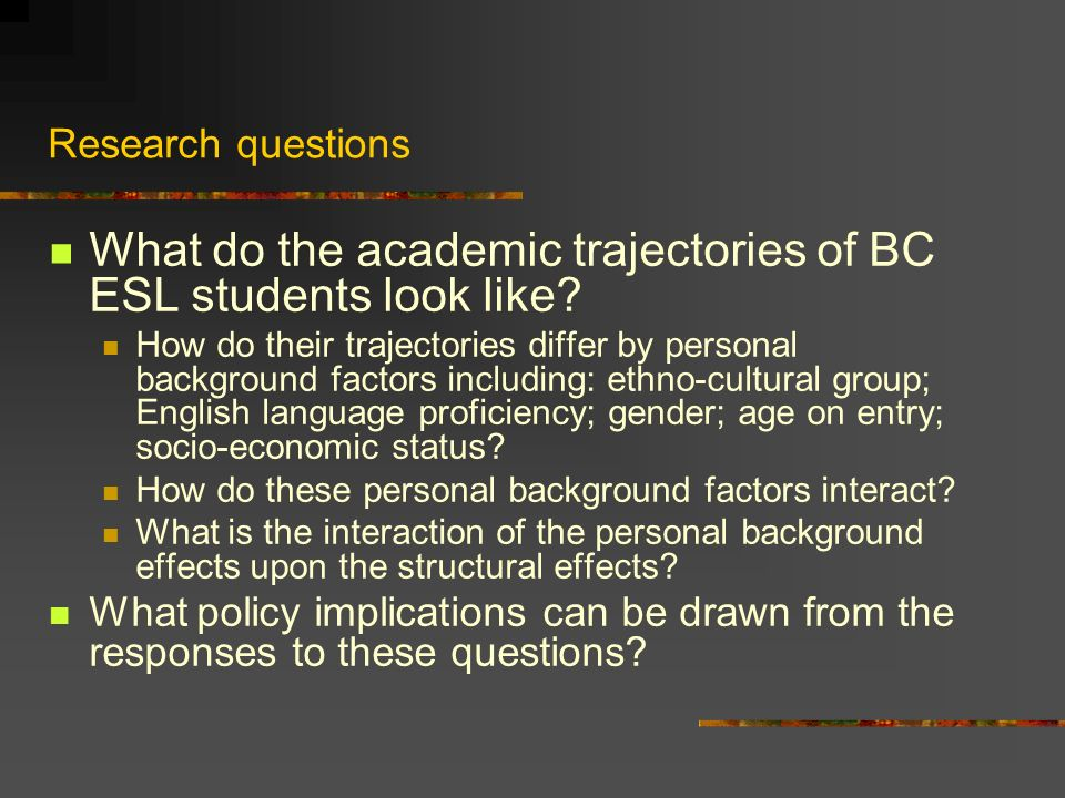 Research questions What do the academic trajectories of BC ESL students look like.