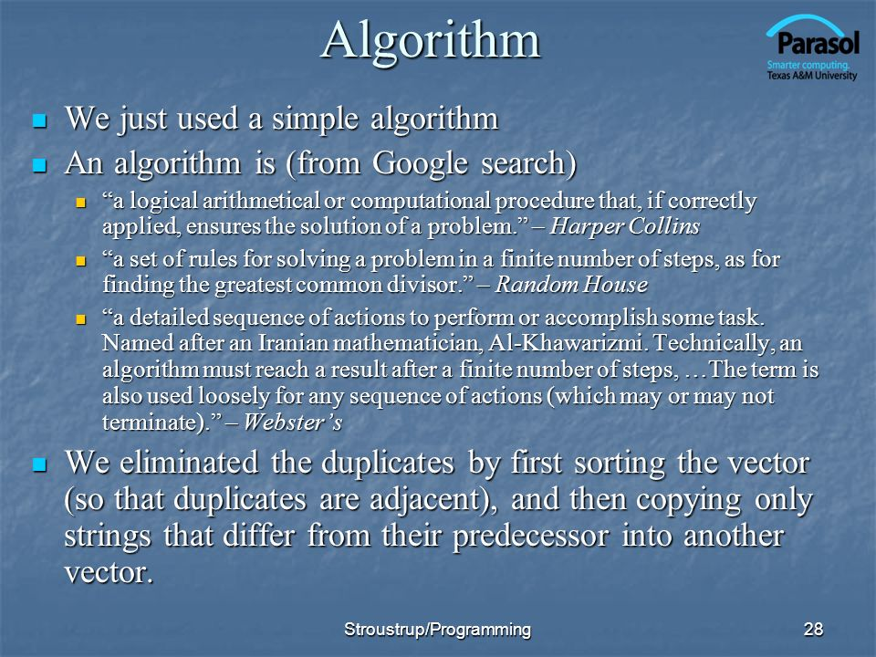 28Algorithm We just used a simple algorithm We just used a simple algorithm An algorithm is (from Google search) An algorithm is (from Google search) a logical arithmetical or computational procedure that, if correctly applied, ensures the solution of a problem.