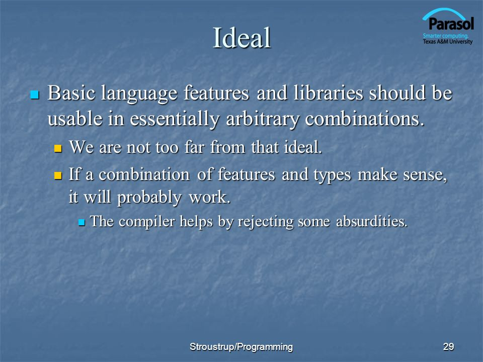 29Ideal Basic language features and libraries should be usable in essentially arbitrary combinations. Basic language features and libraries should be