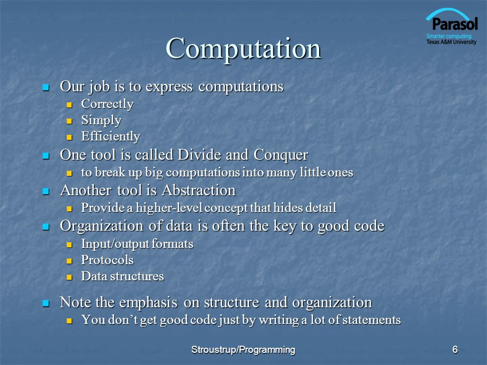6Computation Our job is to express computations Our job is to express computations Correctly Correctly Simply Simply Efficiently Efficiently One tool