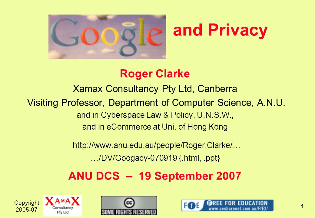 Copyright 2005-07 42 Google Mythology: Protecting users privacy is very important to Google World s-Worst Privacy Policy stance We will remove IP-addresses after 18 mths (They don t need them beyond 18 seconds) We will auto-delete cookies 2 yrs after last visit (Gobbledygook.