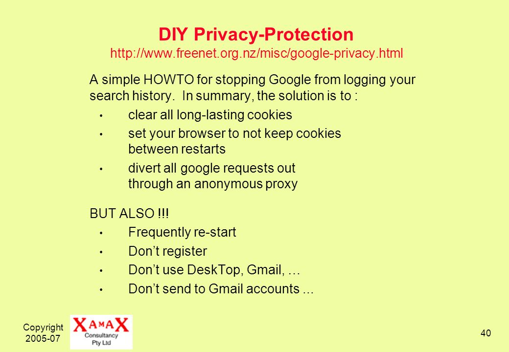 Copyright DIY Privacy-Protection   A simple HOWTO for stopping Google from logging your search history.