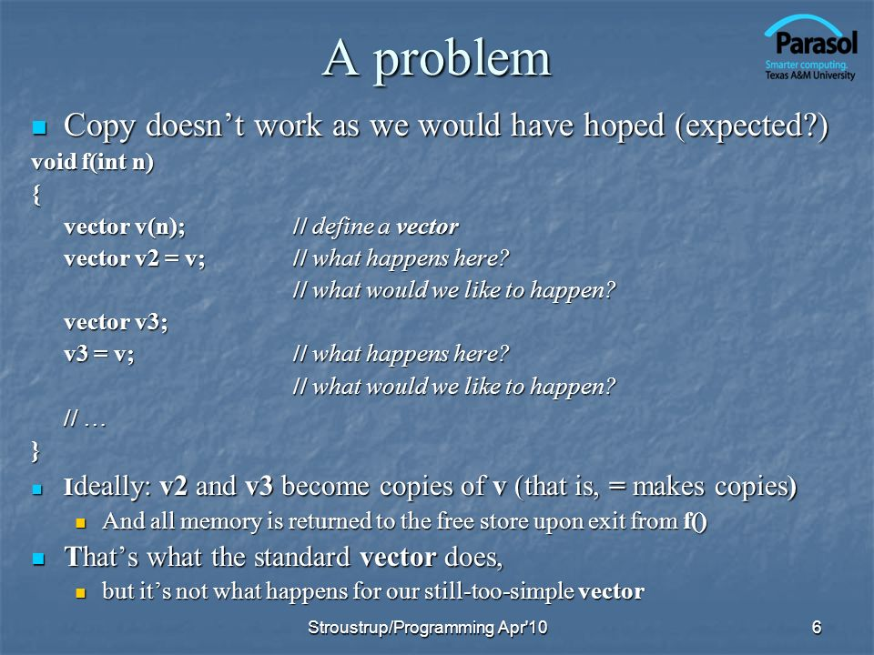 A problem Copy doesnt work as we would have hoped (expected?) Copy doesnt work as we would have hoped (expected?) void f(int n) { vector v(n);// defin