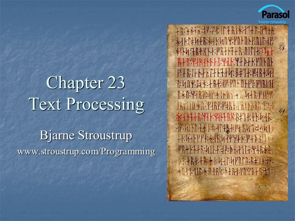 Chapter 23 Text Processing Bjarne Stroustrup www.stroustrup.com/Programming