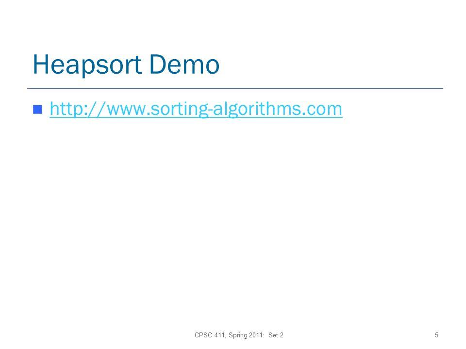 CPSC 411, Spring 2011: Set 25 Heapsort Demo http://www.sorting-algorithms.com
