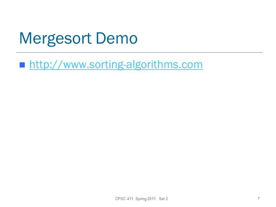 CPSC 411, Spring 2011: Set 27 Mergesort Demo http://www.sorting-algorithms.com
