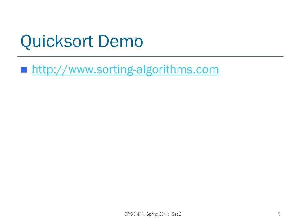 CPSC 411, Spring 2011: Set 29 Quicksort Demo http://www.sorting-algorithms.com