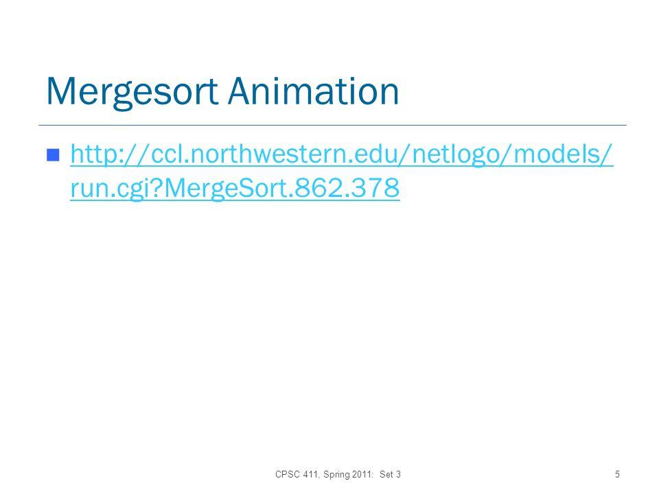 CPSC 411, Spring 2011: Set 35 Mergesort Animation http://ccl.northwestern.edu/netlogo/models/ run.cgi MergeSort.862.378 http://ccl.northwestern.edu/netlogo/models/ run.cgi MergeSort.862.378