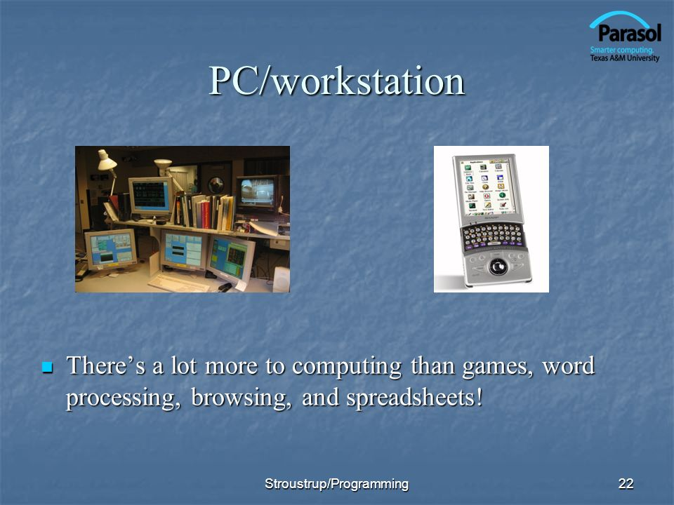 22 PC/workstation Theres a lot more to computing than games, word processing, browsing, and spreadsheets.