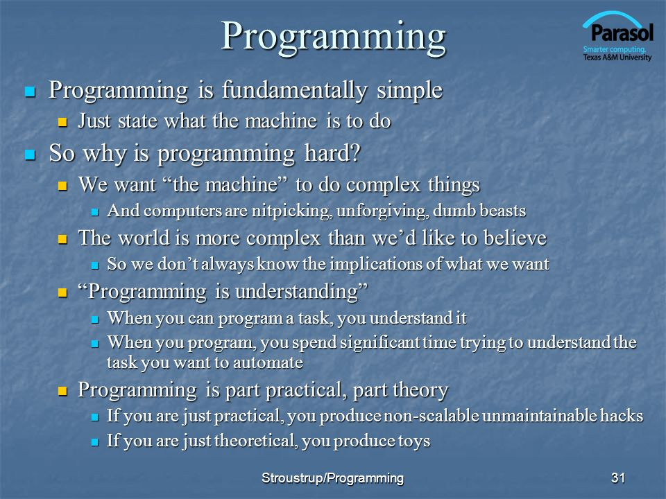 31 Programming Programming is fundamentally simple Programming is fundamentally simple Just state what the machine is to do Just state what the machine is to do So why is programming hard.