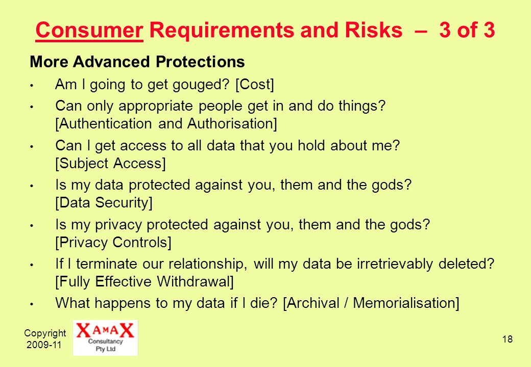 Copyright 2009-11 18 Consumer Requirements and Risks – 3 of 3 More Advanced Protections Am I going to get gouged? [Cost] Can only appropriate people g