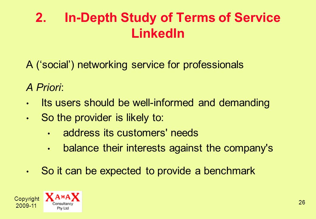 Copyright 2009-11 26 2.In-Depth Study of Terms of Service LinkedIn A (social) networking service for professionals A Priori: Its users should be well-