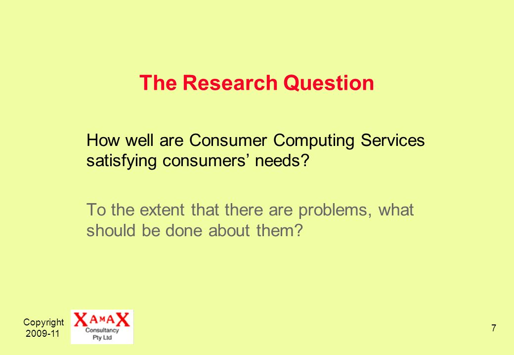 Copyright 2009-11 7 The Research Question How well are Consumer Computing Services satisfying consumers needs? To the extent that there are problems,