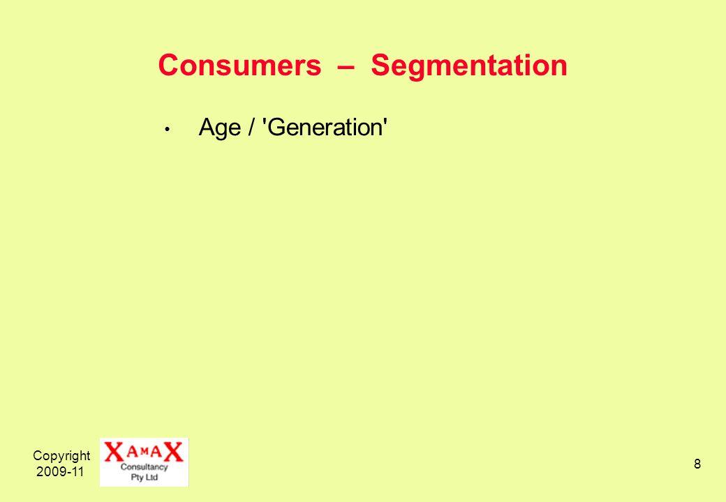 Copyright 2009-11 8 Consumers – Segmentation Age / 'Generation'