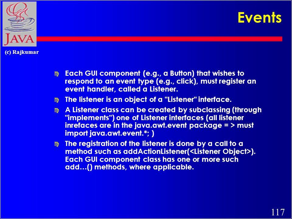 116 (c) Rajkumar Events b.addActionListener ( ); method to add a listenerlistener object Button f.addWindowListener ( ); Frame