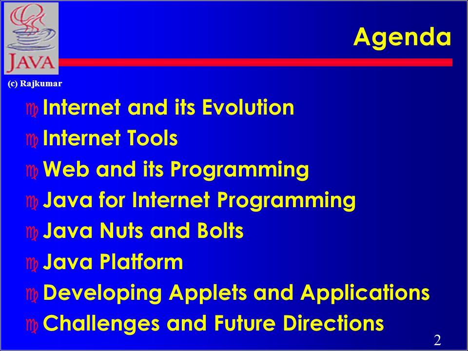 1 (c) Rajkumar Rajkumar Buyya School of Computer Science and Software Engineering Monash University Melbourne, Australia Email: rajkumar@dgs.monash.edu.au URL: http://www.dgs.monash.edu.au/~rajkumar Internet and Java Foundations, Programming and Practice