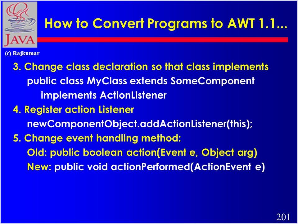 200 (c) Rajkumar How to Convert Programs to AWT 1.1...