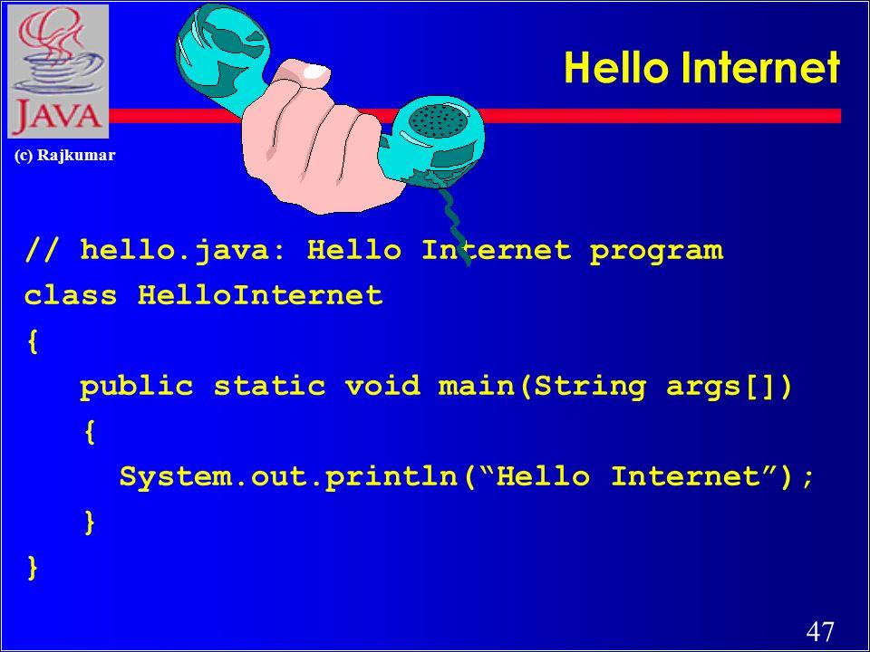 46 (c) Rajkumar Java Development Kit c javac - The Java Compiler c java - The Java Interpreter c jdb- The Java Debugger c appletviewer -Tool to run the applets c javap - to print the Java bytecodes c javaprof - Java profiler c javadoc - documentation generator c javah - creates C header files
