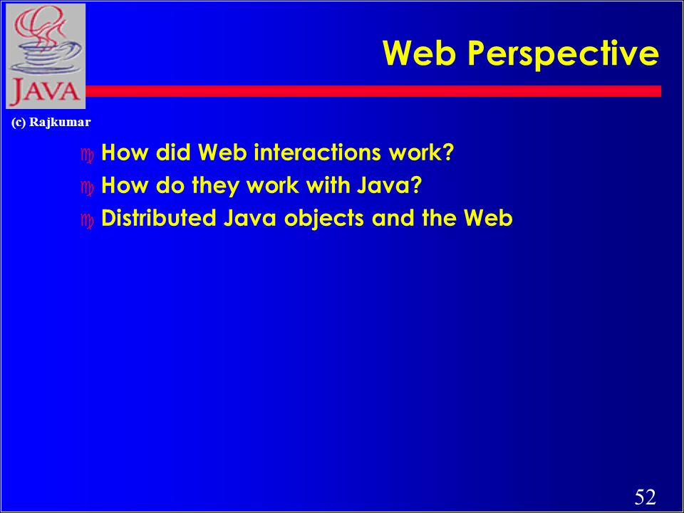 51 (c) Rajkumar Execution of Applets Hello Hello Java <app= Hello> 4 APPLET Development hello.java AT CDAC-India The Internet hello.class AT C-DACS WEB SERVER 2 31 5 Create Applet tag in HTML document Accessing from CRAY Corp.