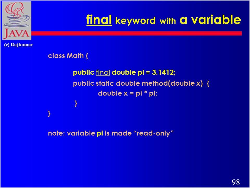 97 (c) Rajkumar final keyword c means constant c applies to –variables (makes a var.
