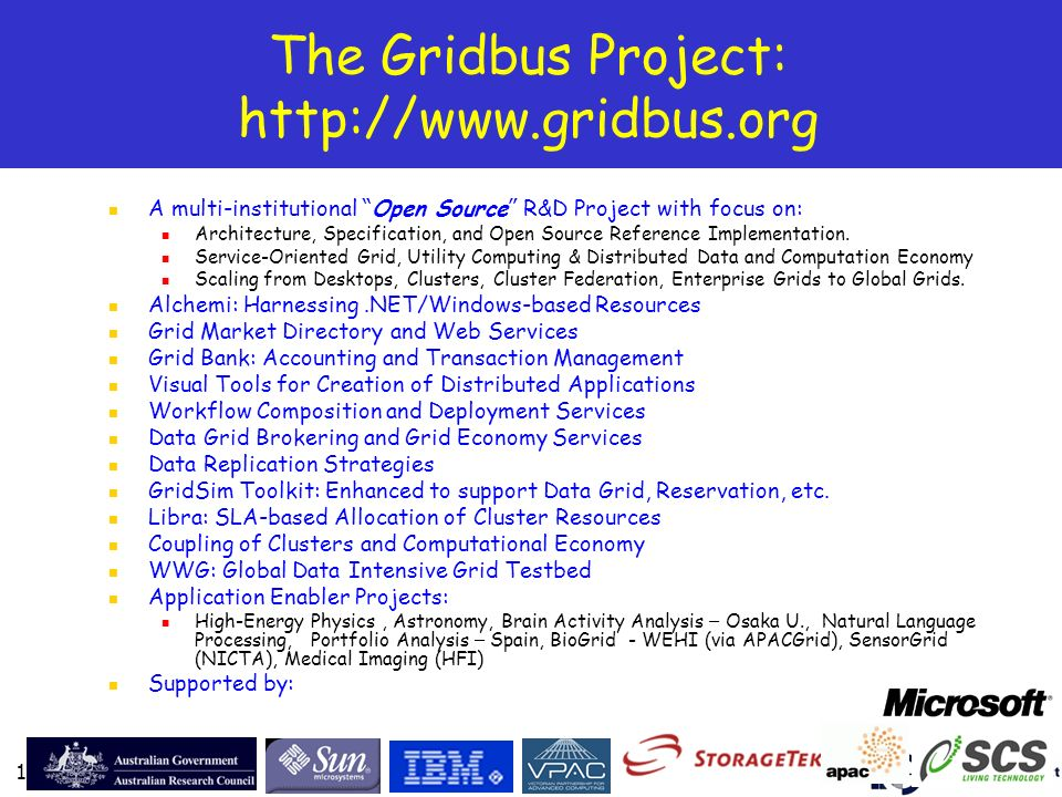 17 The Gridbus Project: http://www.gridbus.org A multi-institutional Open Source R&D Project with focus on: Architecture, Specification, and Open Source Reference Implementation.