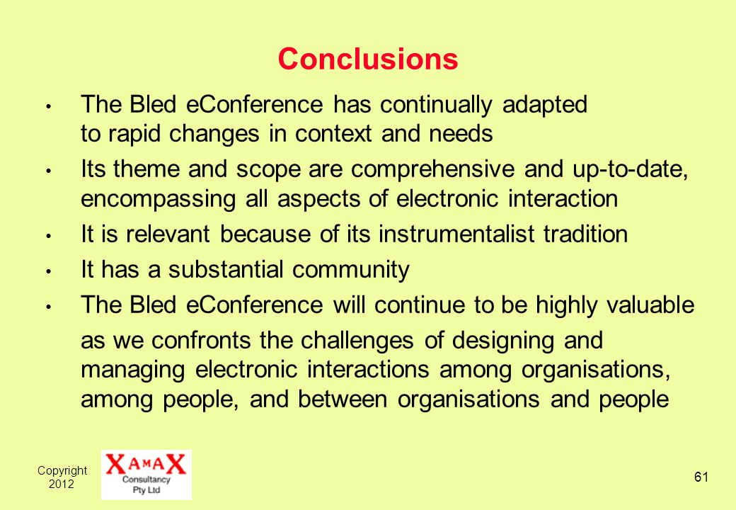 Copyright 2012 61 Conclusions The Bled eConference has continually adapted to rapid changes in context and needs Its theme and scope are comprehensive