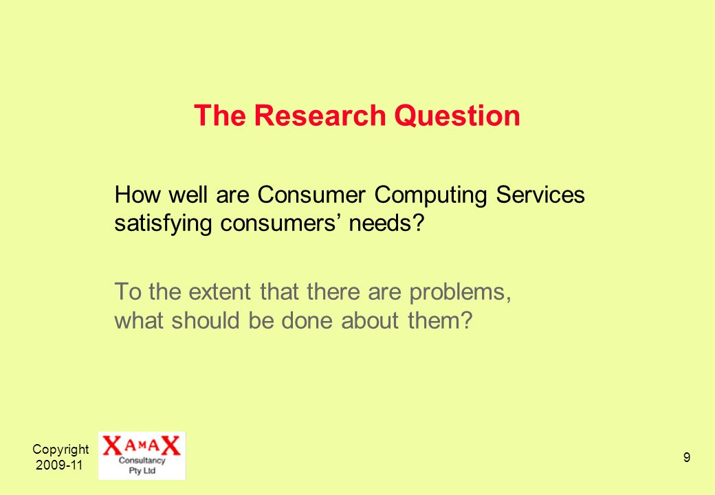 Copyright 2009-11 9 The Research Question How well are Consumer Computing Services satisfying consumers needs.